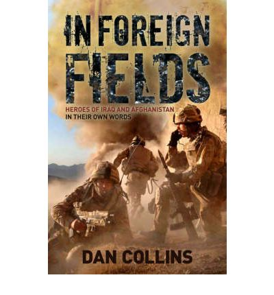 In Foreign Fields : True Stories of Amazing Bravery from Iraq and Afganistan - by British Medal Winners, in Their Own Words