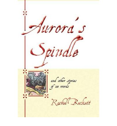 Aurora's Spindle : and Other Stories of 100 Words