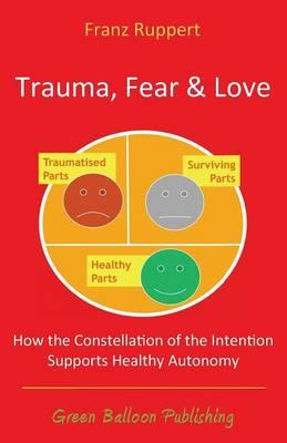 Trauma Fear and Love : How the Constellation of the Intention Supports Healthy Autonomy