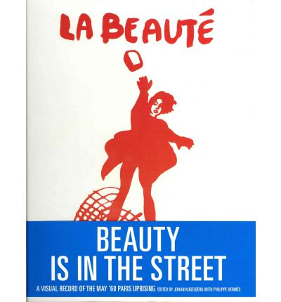 Beauty is in the Street : A Visual Record of the May '68 Paris Uprising