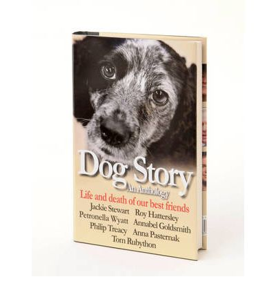 Dog Story: An Anthology - Life and Death of Our Best Friends