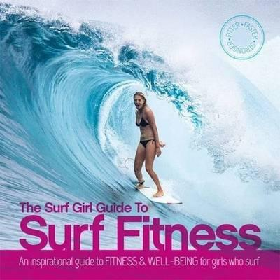 The Surf Girl Guide to Surf Fitness
