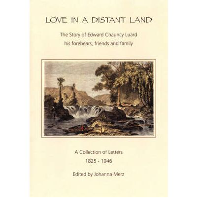 Ebook kostenlos E-Book-Downloads Love in a Distant Land : The Story of Edward Chauncy Luard His Forebears, Friends and Family 9780957257900 (Deutsche Literatur) PDF CHM by Johanna Merz
