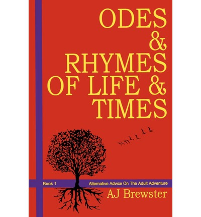 Odes & Rhymes of Life & Times: Book 1 : Alternative Advice on the Adult Adventure