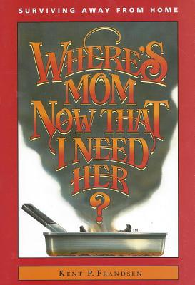 Where's Mom Now That I Need Her? : Surviving Away from Home