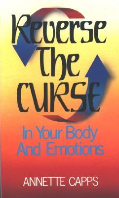 Reverse the Curse: In Your Body and Emotions