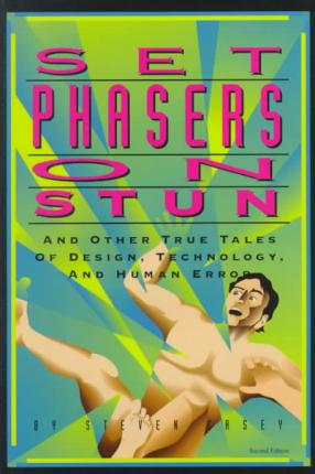Set Phasers on Stun : And Other True Tales of Design, Technology and Human Error