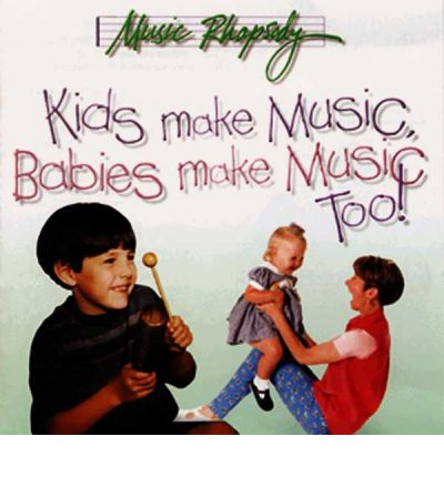 Kids Make Music, Babies Make Music, Too!