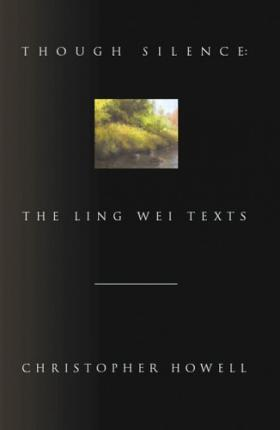 Though Silence : The Ling Wei Texts