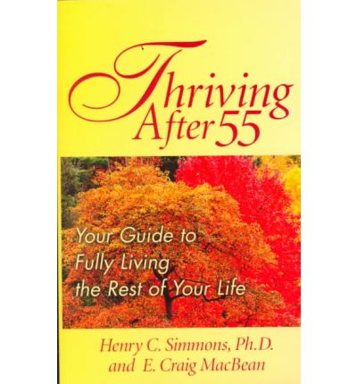 Thriving After 55 : Your Guide to Fully Living the Rest of Your Life