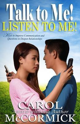 Talk to Me! Listen to Me! : Keys to Improve Communication and Questions to Deepen Relationships