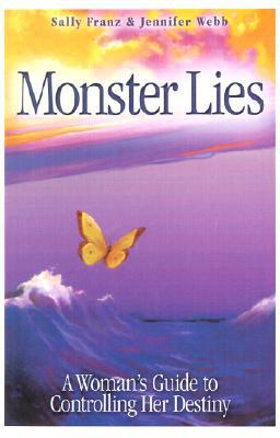 Free download of ebooks for kindle Monster Lies : A Womans Guide to Controlling Her Destiny 0967959160 iBook by Sally Franz, Jennifer Webb
