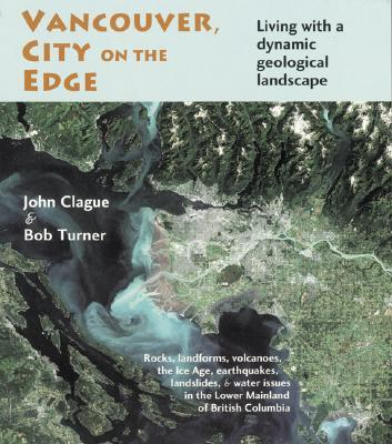 Vancouver, City on the Edge : Living with a Dynamic Geological Landscape