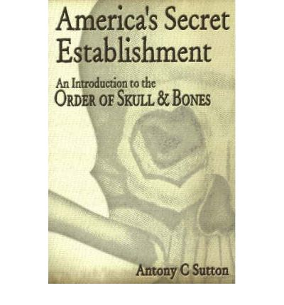 America's Secret Establishment : An Introduction to the Order of Skull and Bones