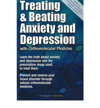 Treating and Beating Anxiety and Depression : with Orthomolecular Medicine