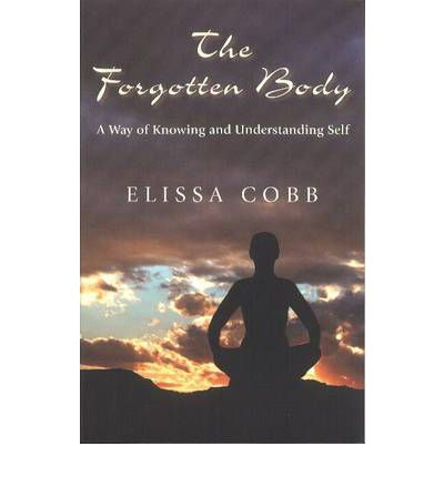 The Forgotten Body : A Way of Knowing & Understanding Self