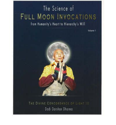 Science of Full Moon Invocations from Humanity's Heart to Hierarchy's Will: v. I : The Divine Concordance of Light III