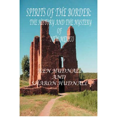 Spirits of the Border IV : The History and Mystery of New Mexico