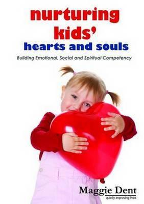 Nurturing Kids Hearts and Souls : Building Emotional Social and Spiritual Competency