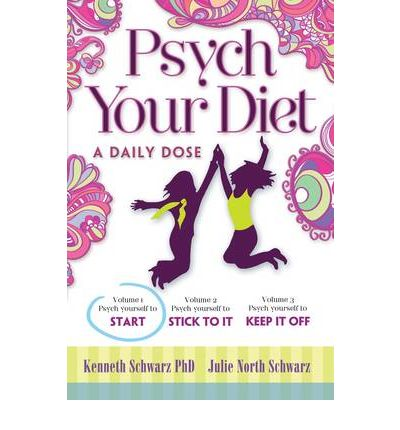 Psych Your Diet: Psych Yourself to START v. 1 : A Daily Dose
