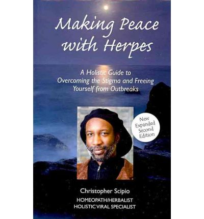 Making Peace with Herpes: The Book, Overcoming the Stigma and Freeing Yourself from Outbreaks Naturally 1