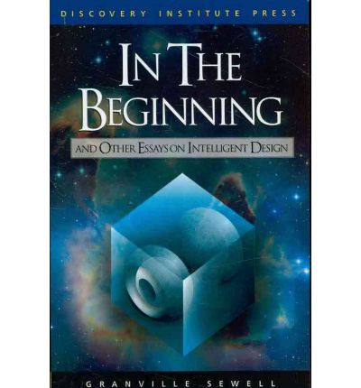 in the beginning and other essays on intelligent design Intelligent design is a more subtle term than creation science, one that has far  broader implications  furthermore, we are beginning to understand the  possible physical  finally, after about ten billion years, the carbon, oxygen,  nitrogen and other  i realize that the ideas i have covered in this essay will be  very difficult to.