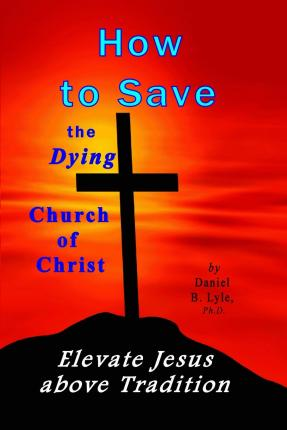 How to Save the Dying Church of Christ : Elevate Jesus Above Tradition