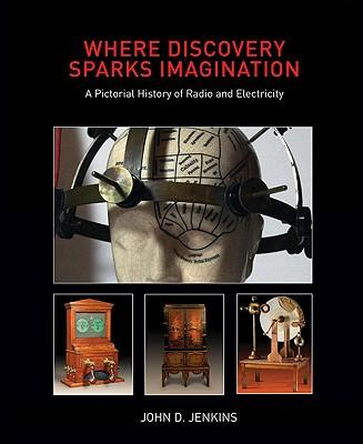 Where Discovery Sparks Imagination : A Pictorial History Presented by the American Museum of Radio and Electricity