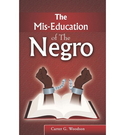 essays on woodsons the mis education of the negro The mis-education of the negro- carter g woodson from the beginning when the african slaves first set foot on american soil, the negro has been perceived as an inferior race unfortunately, the effects from slavery still take a.