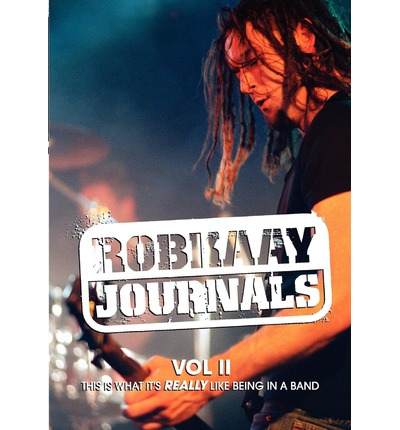 Robkaay Journals; (Vol II) This Is What Its Really Like Being in a Band