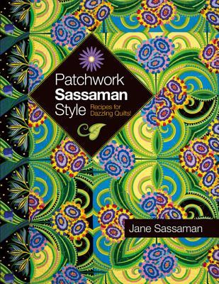 Patchwork Sassaman Style: Recipes for Dazzling Quilts!