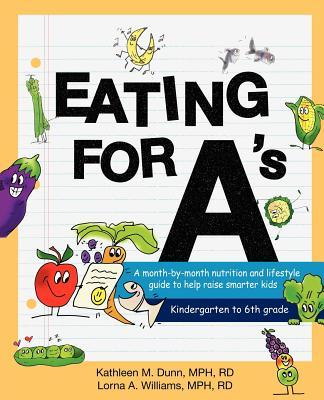 Eating for A's : A Month-By-Month Nutrition and Lifestyle Guide to Help Raise Smarter Kids