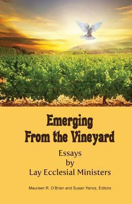 Emerging from the Vineyard : Essays by Lay Ecclesial Ministers