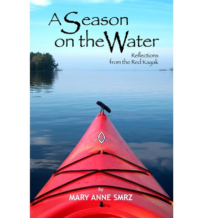 A Season on the Water : Reflections from the Red Kayak