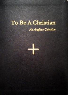 To Be a Christian : An Anglican Catechism