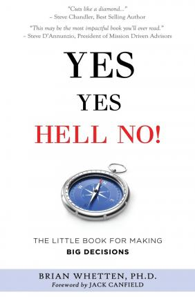 Yes Yes Hell No : The Little Book for Making Big Decisions