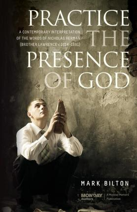 Practice the Presence of God. : A Contemporary Interpretation of the Words of Nicholas Herman. ( Brother Lawrence C. 1614 - 1691.)