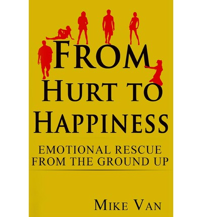 ebooks Bestseller kostenloser Download From Hurt to Happiness : Emotional Rescue from the Ground Up by MR Mike Van iBook