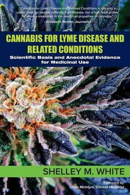 Cannabis for Lyme Disease & Related Conditions : Scientific Basis and Anecdotal Evidence for Medicinal Use