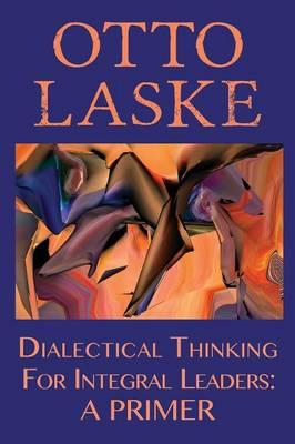 Dialectical Thinking for Integral Leaders: A Primer