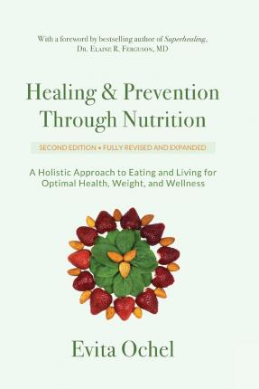 Healing & Prevention Through Nutrition : A Holistic Approach to Eating and Living for Optimal Health, Weight, and Wellness