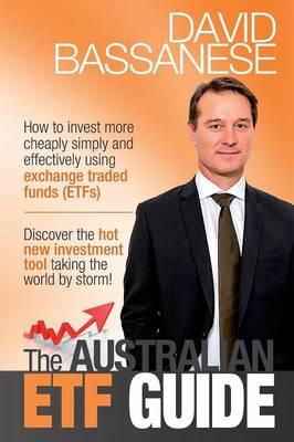 Australian ETF Guide : How to Invest More Chaply, Simply and Effectively Using Exchange Tradedfunds