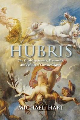 Hubris: The Troubling Science, Economics, and Politics of Climate