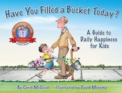 Have You Filled A Bucket Today? : A Guide to Daily Happiness for Kids: 10th Anniversary Edition