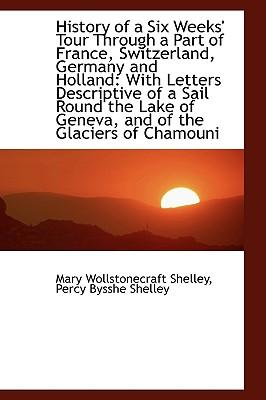 History of a Six Weeks' Tour Through a Part of France, Switzerland, Germany and Holland : With Letter