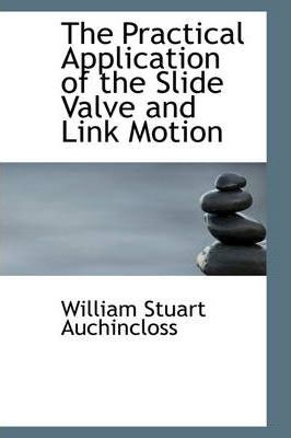 The Practical Application of the Slide Valve and Link Motion