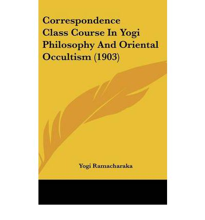 Correspondence Class Course in Yogi Philosophy and Oriental Occultism (1903)