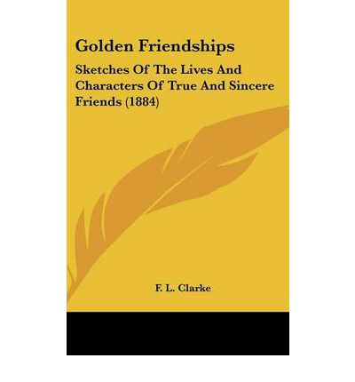 Golden Friendships : Sketches of the Lives and Characters of True and Sincere Friends (1884)