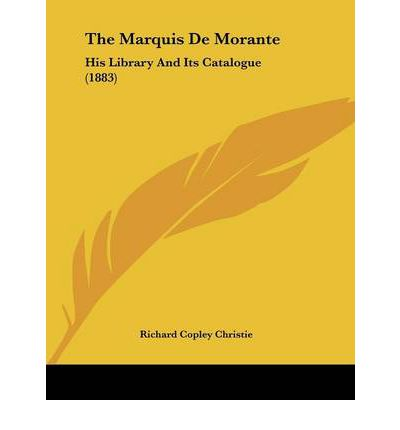 The Marquis de Morante : His Library and Its Catalogue (1883)