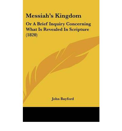 Messiah's Kingdom : Or A Brief Inquiry Concerning What Is Revealed In Scripture (1820)